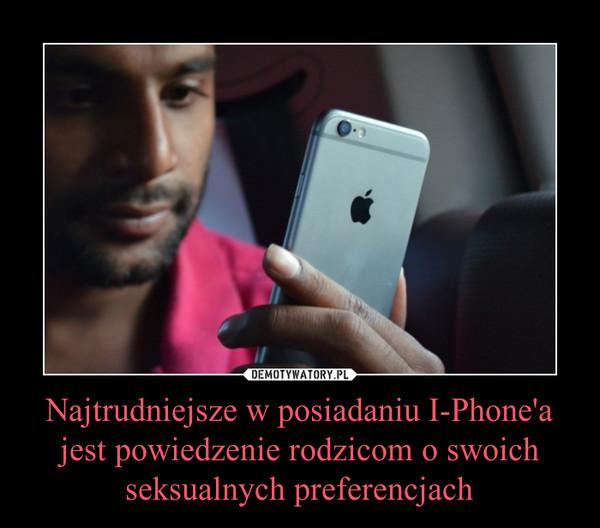 Najtrudniejsze w posiadaniu I-Phone'a jest powiedzenie rodzicom o swoich seksualnych preferencjach –