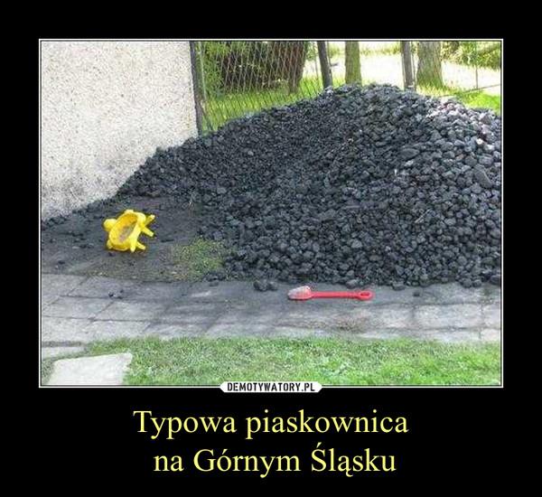 Typowa piaskownica na Górnym Śląsku –