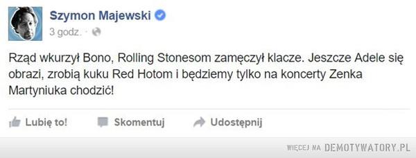 Bono wkurzył rząd –  Rząd wkurzył Bono, Rolling Stonesom zamęczył klacze. Jeszcze Adele się obrazi, zrobią kuku Red Hotom i będziemy tylko na koncerty Zenka Martyniuka chodzić!