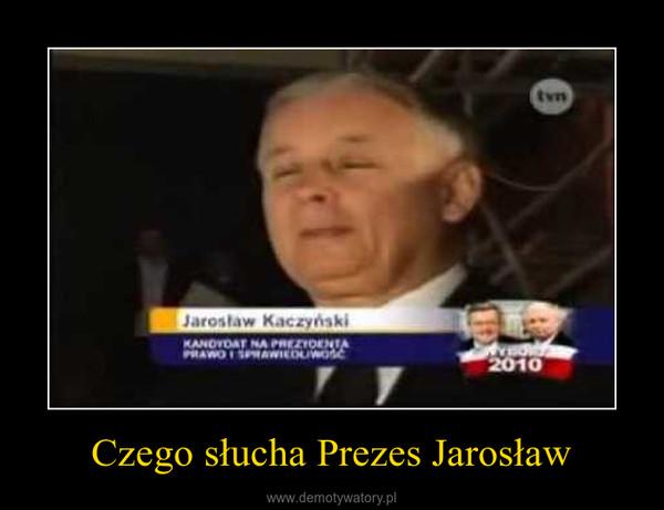 Czego słucha Prezes Jarosław –