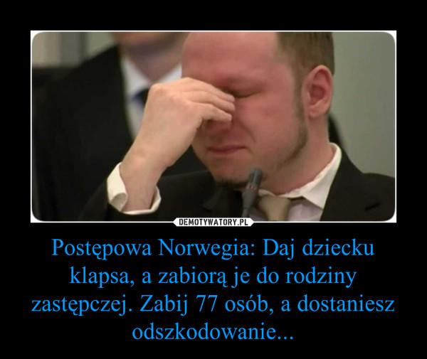 Postępowa Norwegia: Daj dziecku klapsa, a zabiorą je do rodziny zastępczej. Zabij 77 osób, a dostaniesz odszkodowanie... –