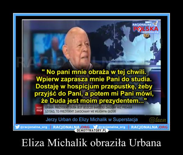 Eliza Michalik obraziła Urbana –