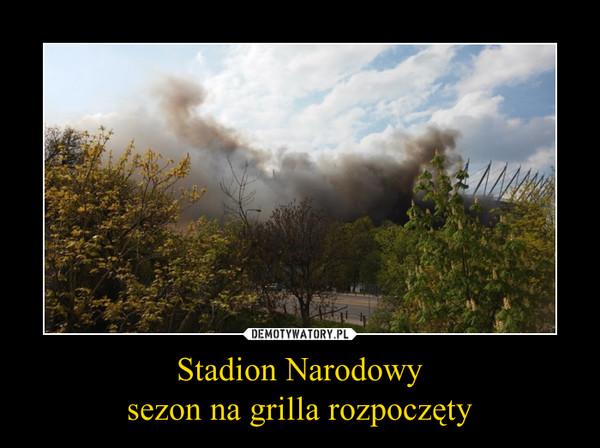 Stadion Narodowysezon na grilla rozpoczęty –