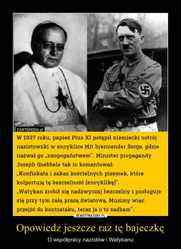 Opowiedz jeszcze raz tę bajeczkę – O współpracy nazistów i Watykanu