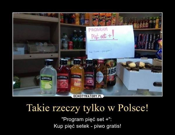 """Takie rzeczy tylko w Polsce! – """"Program pięć set +"""": Kup pięć setek - piwo gratis!"""