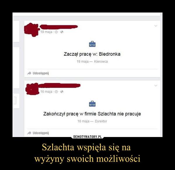Szlachta wspięła się na wyżyny swoich możliwości –  Zaczął pracę w: BiedronkaZakończył pracę w: Szlachta nie pracuje