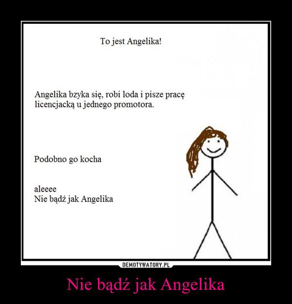 Nie bądź jak Angelika –