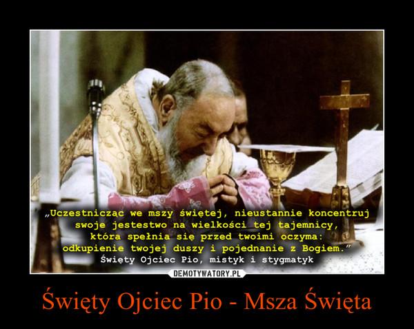 Święty Ojciec Pio - Msza Święta –