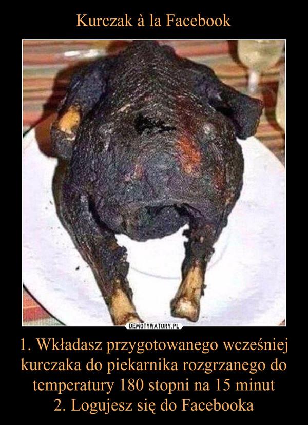 Kurczak A La Facebook 1 Wkladasz Przygotowanego Wczesniej Kurczaka