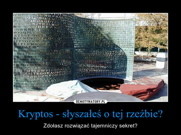 Kryptos - słyszałeś o tej rzeźbie? – Zdołasz rozwiązać tajemniczy sekret?
