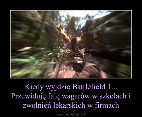 Kiedy wyjdzie Battlefield 1... Przewiduję falę wagarów w szkołach i zwolnień lekarskich w firmach –