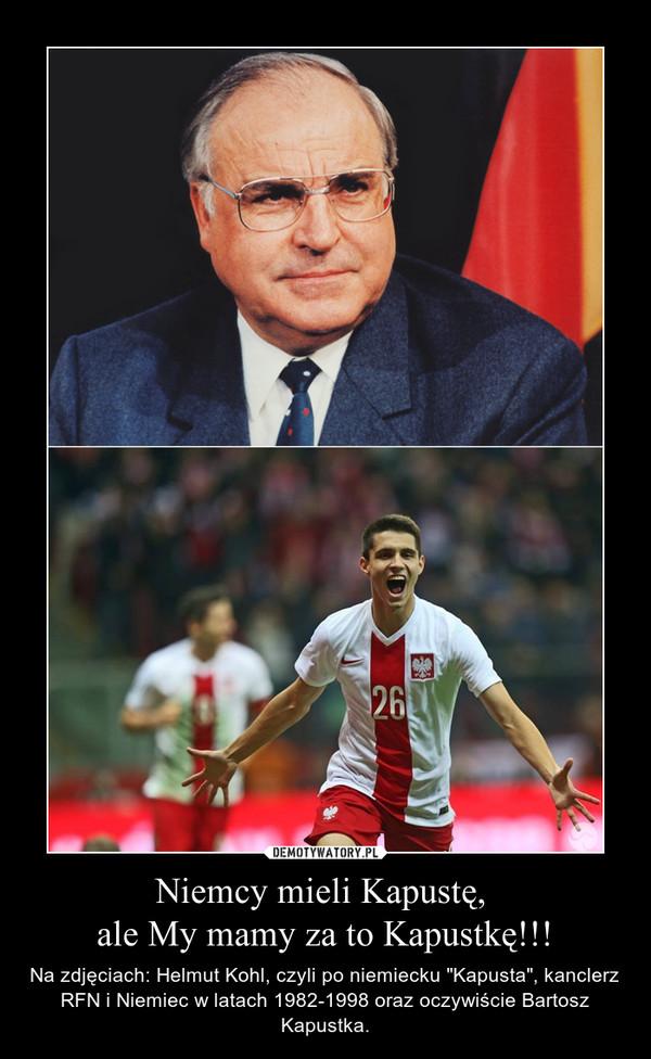 """Niemcy mieli Kapustę, ale My mamy za to Kapustkę!!! – Na zdjęciach: Helmut Kohl, czyli po niemiecku """"Kapusta"""", kanclerz RFN i Niemiec w latach 1982-1998 oraz oczywiście Bartosz Kapustka."""