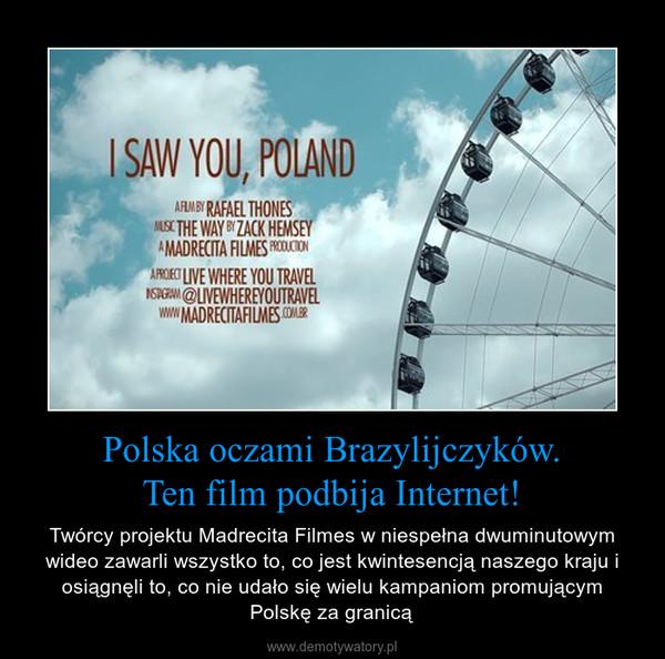 Polska oczami Brazylijczyków.Ten film podbija Internet! – Twórcy projektu Madrecita Filmes w niespełna dwuminutowym wideo zawarli wszystko to, co jest kwintesencją naszego kraju i osiągnęli to, co nie udało się wielu kampaniom promującym Polskę za granicą