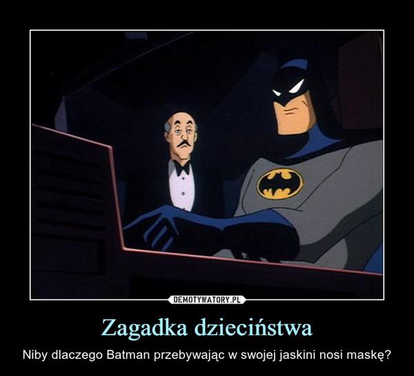 Zagadka dzieciństwa – Niby dlaczego Batman przebywając w swojej jaskini nosi maskę?