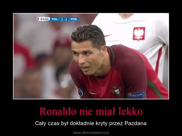 Ronaldo nie miał lekko – Cały czas był dokładnie kryty przez Pazdana