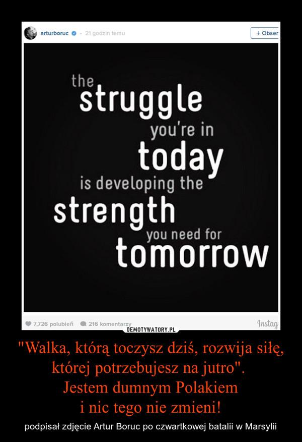 """""""Walka, którą toczysz dziś, rozwija siłę, której potrzebujesz na jutro"""". Jestem dumnym Polakiemi nic tego nie zmieni! – podpisał zdjęcie Artur Boruc po czwartkowej batalii w Marsylii"""