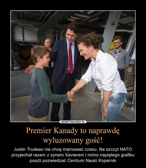 Premier Kanady to naprawdęwyluzowany gość! – Justin Trudeau nie chcę marnować czasu. Na szczyt NATO przyjechał razem z synem Xavierem i mimo napiętego grafiku poszli pozwiedzać Centrum Nauki Kopernik