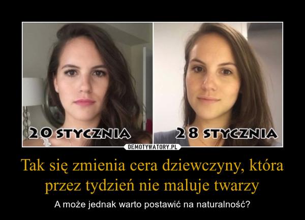 Tak się zmienia cera dziewczyny, która przez tydzień nie maluje twarzy – A może jednak warto postawić na naturalność?