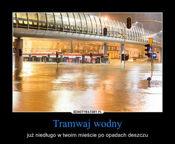 Tramwaj wodny – już niedługo w twoim mieście po opadach deszczu