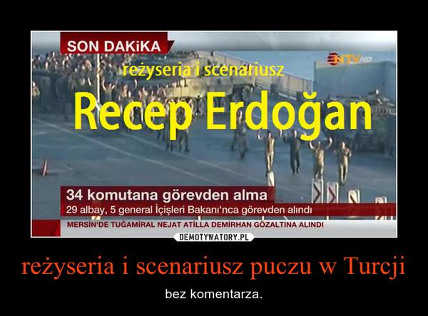 reżyseria i scenariusz puczu w Turcji – bez komentarza.