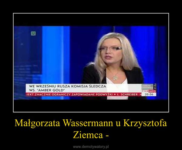 Małgorzata Wassermann u Krzysztofa Ziemca - –
