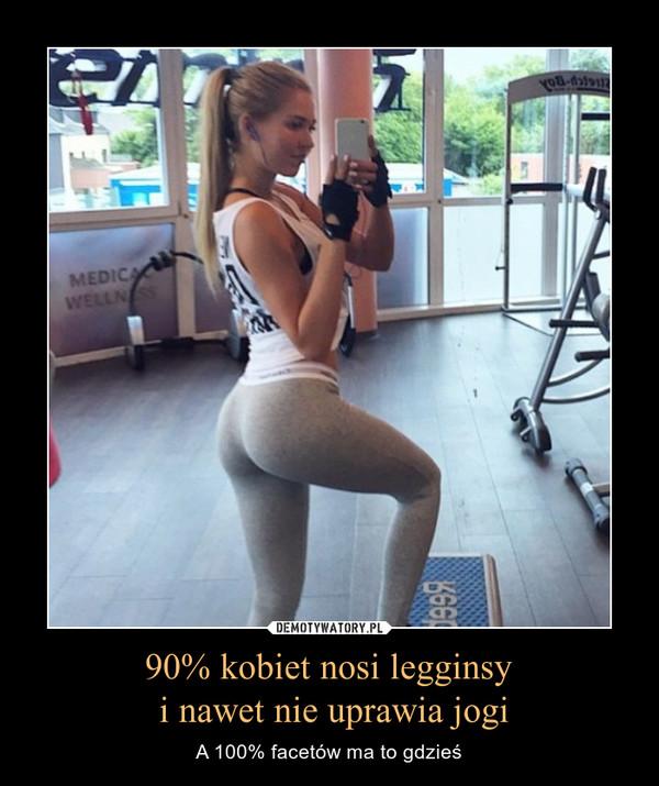90% kobiet nosi legginsy i nawet nie uprawia jogi – A 100% facetów ma to gdzieś