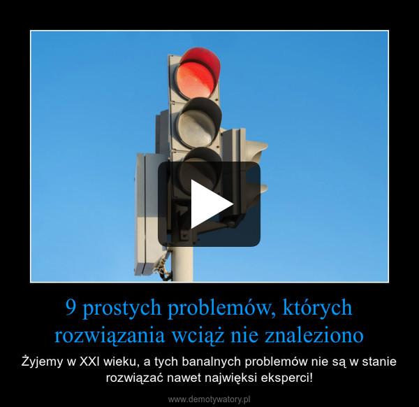 9 prostych problemów, których rozwiązania wciąż nie znaleziono – Żyjemy w XXI wieku, a tych banalnych problemów nie są w stanie rozwiązać nawet najwięksi eksperci!