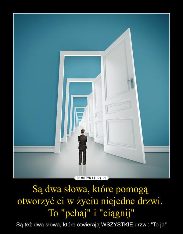 """Są dwa słowa, które pomogą otworzyć ci w życiu niejedne drzwi. To """"pchaj"""" i """"ciągnij"""" – Są też dwa słowa, które otwierają WSZYSTKIE drzwi: """"To ja"""""""