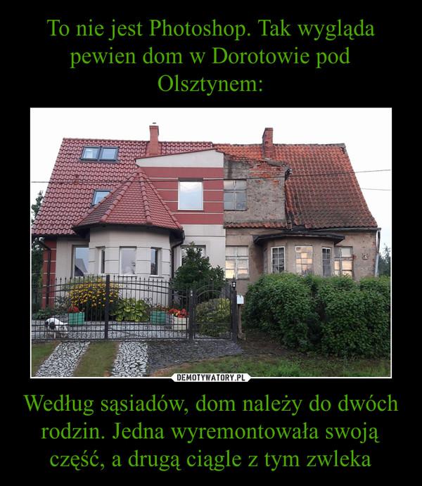 Według sąsiadów, dom należy do dwóch rodzin. Jedna wyremontowała swoją część, a drugą ciągle z tym zwleka –