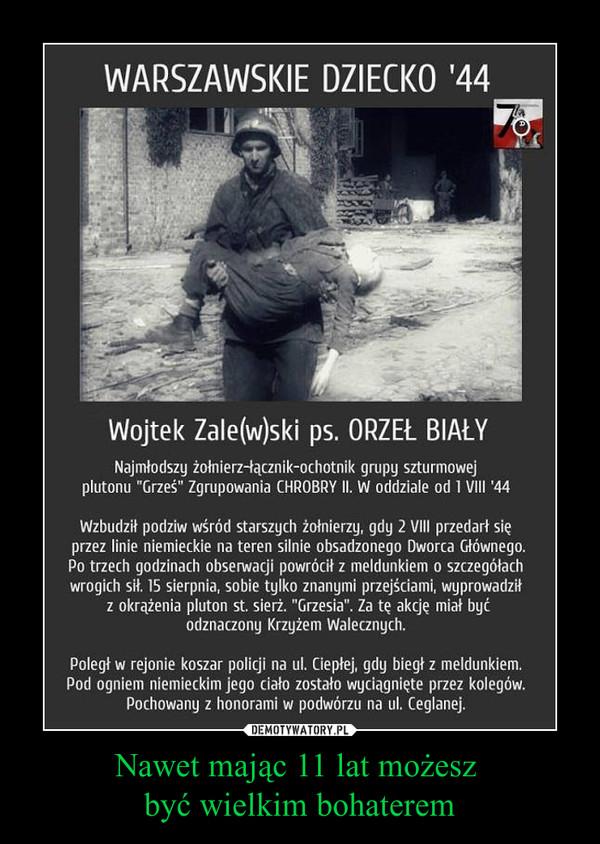 """Nawet mając 11 lat możesz być wielkim bohaterem –  Wojtek Zale(w)ski ps. ORZEŁ BIAŁYNajmłodszy żołnierz-łącznik-ochotnik grupy szturmowejplutonu """"Grześ"""" Zgrupowania CHROBRY II. W oddziale od 1 VIII '44Wzbudził podziw wśród starszych żołnierzy, gdy 2 VIII przedarł sięprzez linie niemieckie na teren silnie obsadzonego Dworca Głównego.Po trzech godzinach obserwacji powrócił z meldunkiem o szczegółachwrogich sił. 15 sierpnia, sobie tylko znanymi przejściami, wyprowadziłz okrążenia pluton st. sierż. """"Grzesia"""". Za tę akcję miał byćodznaczony Krzyżem Walecznych.Poległ w rejonie koszar policji na ul. Ciepłej, gdy biegł z meldunkiem.Pod ogniem niemieckim jego ciało zostało wyciągnięte przez kolegów.Pochowany z honorami w podwórzu na ul. Ceglanej."""