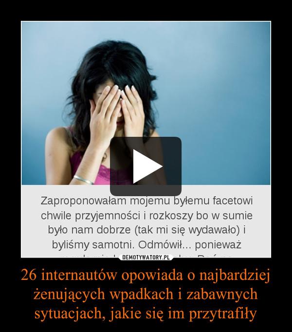 26 internautów opowiada o najbardziej żenujących wpadkach i zabawnych sytuacjach, jakie się im przytrafiły –