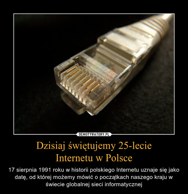 Dzisiaj świętujemy 25-lecieInternetu w Polsce – 17 sierpnia 1991 roku w historii polskiego Internetu uznaje się jako datę, od której możemy mówić o początkach naszego kraju w świecie globalnej sieci informatycznej