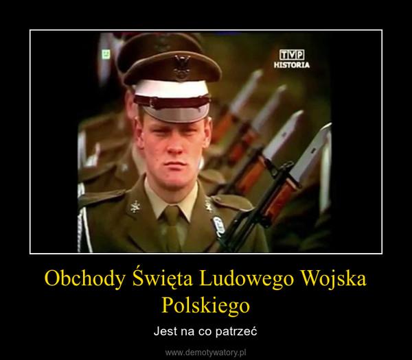Obchody Święta Ludowego Wojska Polskiego – Jest na co patrzeć
