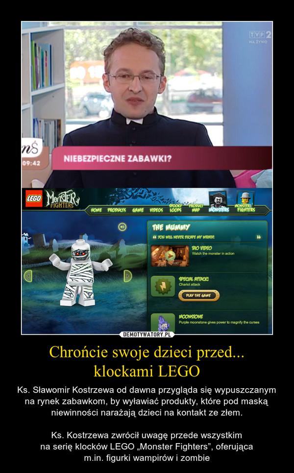 """Chrońcie swoje dzieci przed...klockami LEGO – Ks. Sławomir Kostrzewa od dawna przygląda się wypuszczanym na rynek zabawkom, by wyławiać produkty, które pod maską niewinności narażają dzieci na kontakt ze złem.Ks. Kostrzewa zwrócił uwagę przede wszystkimna serię klocków LEGO """"Monster Fighters"""", oferującam.in. figurki wampirów i zombie"""