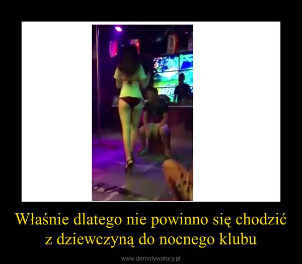 Właśnie dlatego nie powinno się chodzić z dziewczyną do nocnego klubu –