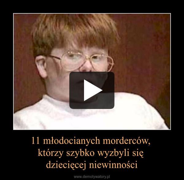 11 młodocianych morderców, którzy szybko wyzbyli się dziecięcej niewinności –