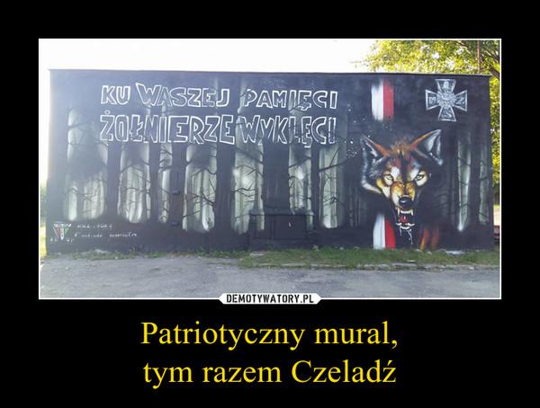 Patriotyczny mural,tym razem Czeladź –  KU WASZEJ PAMIĘCIŻOŁNIERZE WYKLĘCI