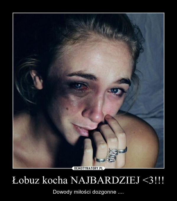 Łobuz kocha NAJBARDZIEJ <3!!! – Dowody miłości dozgonne ....