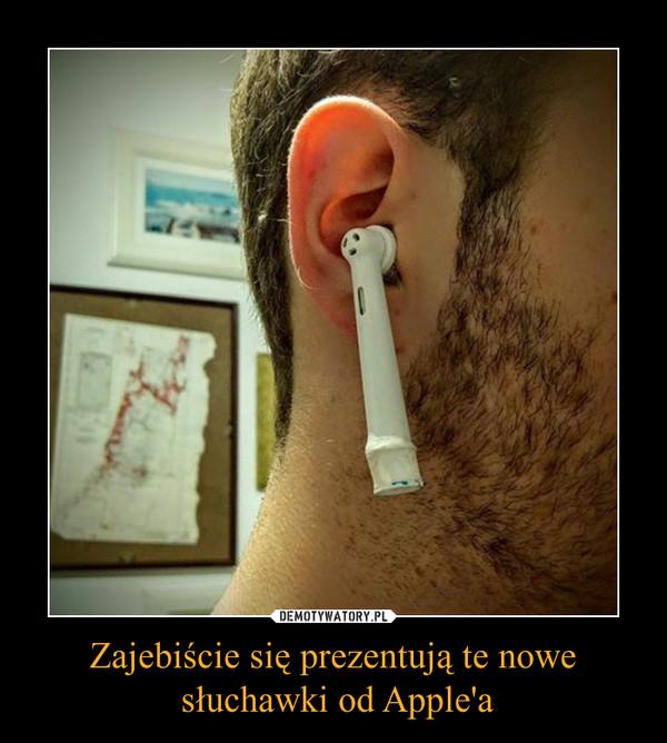 Zajebiście się prezentują te nowe słuchawki od Apple'a –