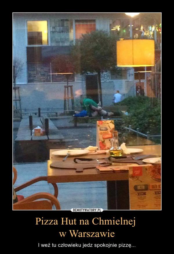 Pizza Hut na Chmielnej w Warszawie – I weź tu człowieku jedz spokojnie pizzę...