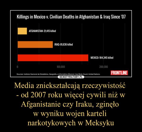 Media zniekształcają rzeczywistość - od 2007 roku więcej cywili niż w Afganistanie czy Iraku, zginęło w wyniku wojen karteli narkotykowych w Meksyku –