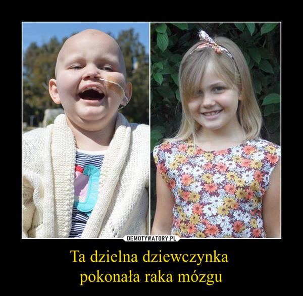Ta dzielna dziewczynka pokonała raka mózgu –