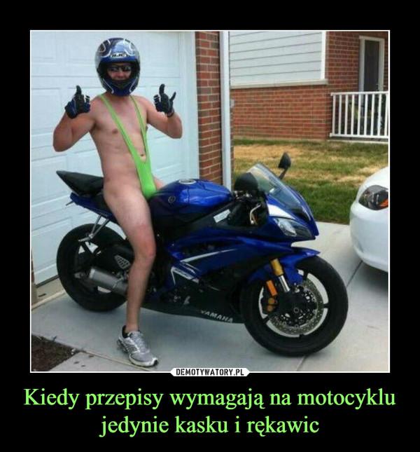Kiedy przepisy wymagają na motocyklu jedynie kasku i rękawic –