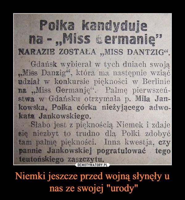 """Niemki jeszcze przed wojną słynęły u nas ze swojej """"urody"""" –"""