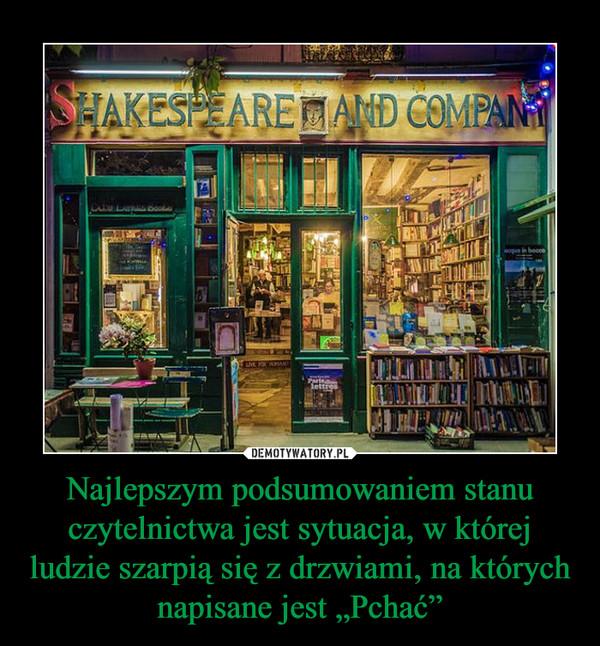 """Najlepszym podsumowaniem stanu czytelnictwa jest sytuacja, w której ludzie szarpią się z drzwiami, na których napisane jest """"Pchać"""" –"""