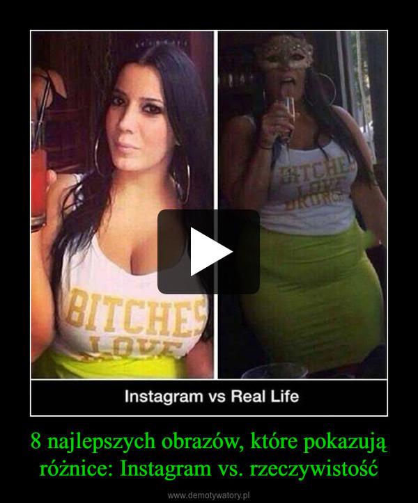 8 najlepszych obrazów, które pokazują różnice: Instagram vs. rzeczywistość –