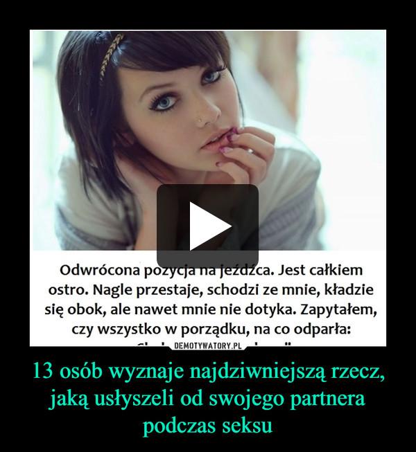 13 osób wyznaje najdziwniejszą rzecz, jaką usłyszeli od swojego partnera podczas seksu –