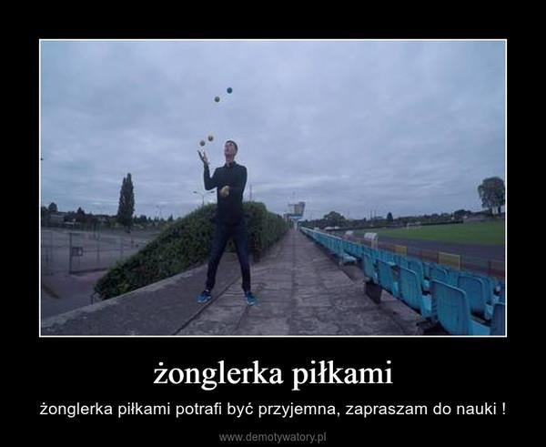 żonglerka piłkami – żonglerka piłkami potrafi być przyjemna, zapraszam do nauki !