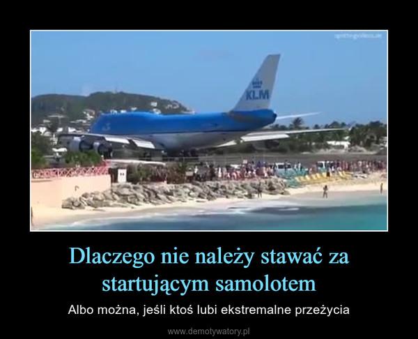 Dlaczego nie należy stawać za startującym samolotem – Albo można, jeśli ktoś lubi ekstremalne przeżycia