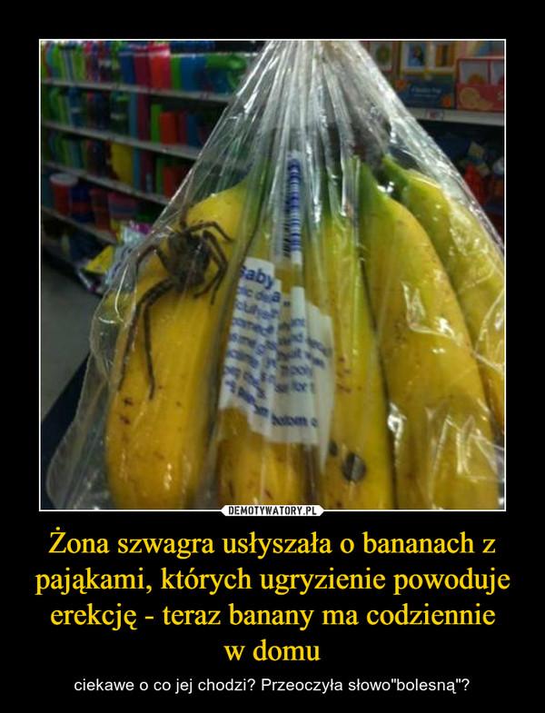 żona Szwagra Usłyszała O Bananach Z Pająkami Których Ugryzienie